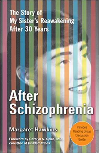 After Schizophrenia: The Story of How My Sister Got Help, Got Hope, and Got on with Life after 30 Years in Her Room written by Margaret Hawkins