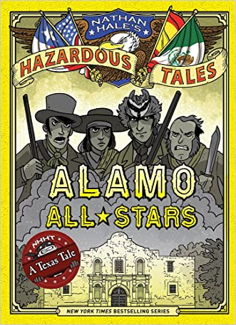 Nathan Hale's Hazardous Tales: Alamo All-Stars written by Nathan Hale
