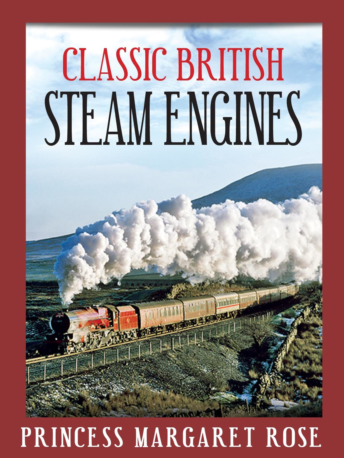 Classic British Steam Engines: Princess Margaret Rose