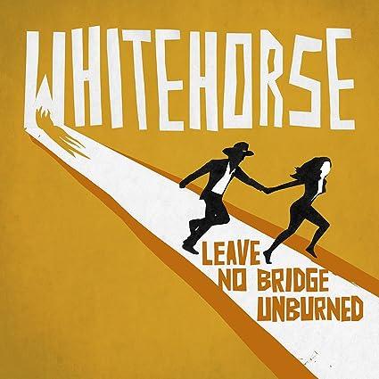 Whitehorse � Leave No Bridge Unburned