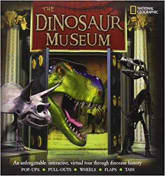 The Dinosaur Museum: An Unforgettable, Interactive Virtual Tour Through Dinosaur History written by National Geographic Society