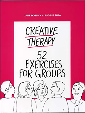 Creative Therapy: 52 Exercises for Groups written by Eugene Shea