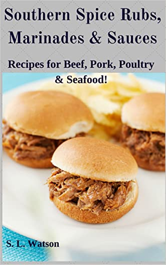 Southern Spice Rubs, Marinades & Sauces: Recipes for Beef, Pork, Poultry & Seafood! (Southern Cooking Recipes Book 16)