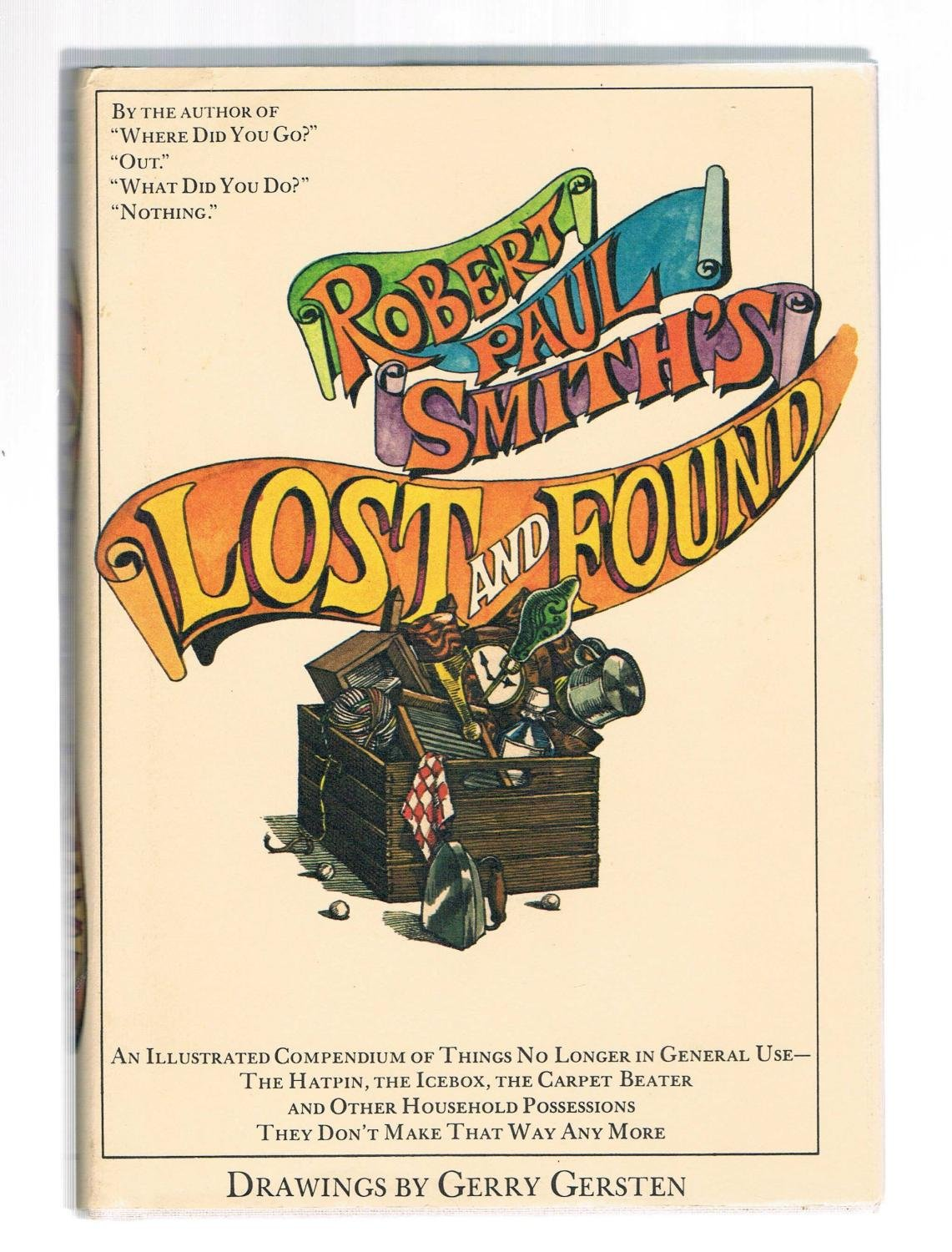 Lost & found;: An illustrated compendium of things no longer in general use: the hatpin, the icebox, the carpet beater, and oven, household possessions they don't make that way any more, Smith, Robert Paul