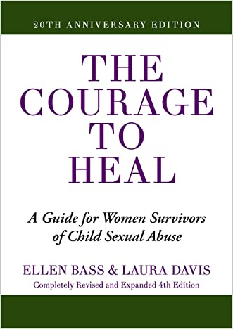 The Courage to Heal: A Guide for Women Survivors of Child Sexual Abuse written by Ellen Bass