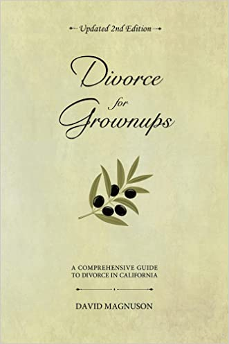 Divorce for Grownups, a Comprehensive Guide to Divorce in California