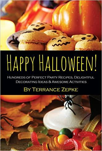 Happy Halloween! Hundreds of Perfect Party Recipes, Delightful Decorating Ideas & Awesome Activities