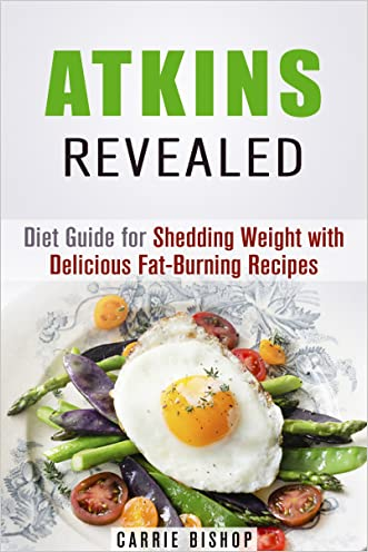 Atkins Revealed: Diet Guide for Shedding Weight with Delicious Fat-Burning Recipes (Dieting Plans for Weight Loss)