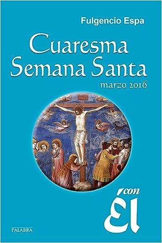 Cuaresma-Semana Santa 2016, con Él (Spanish Edition)
