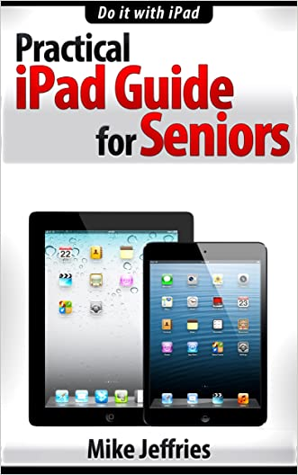 Practical iPad Guide For Seniors (For iPad / iPad Air / iPad Mini)