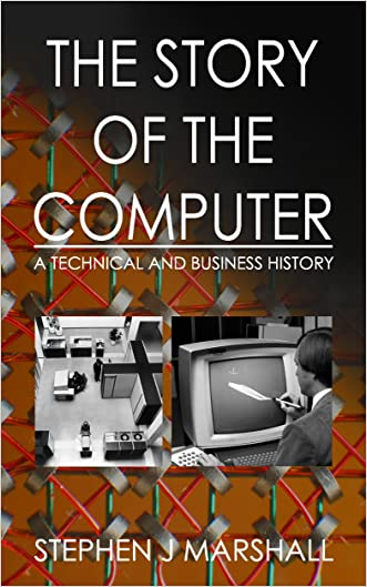 The Story of the Computer: A Technical and Business History written by Stephen Marshall