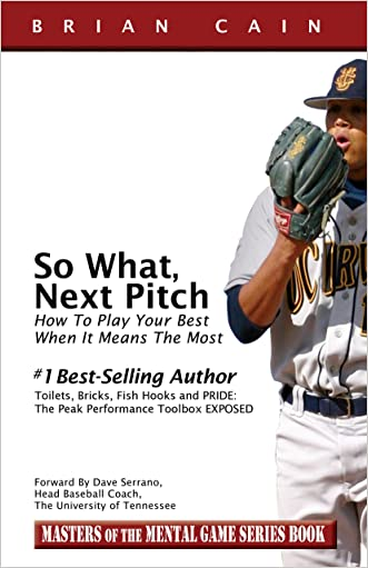 So What, Next Pitch! - How to play your best when it means the most (Masters of The Mental Game Book 2) written by Brian Cain