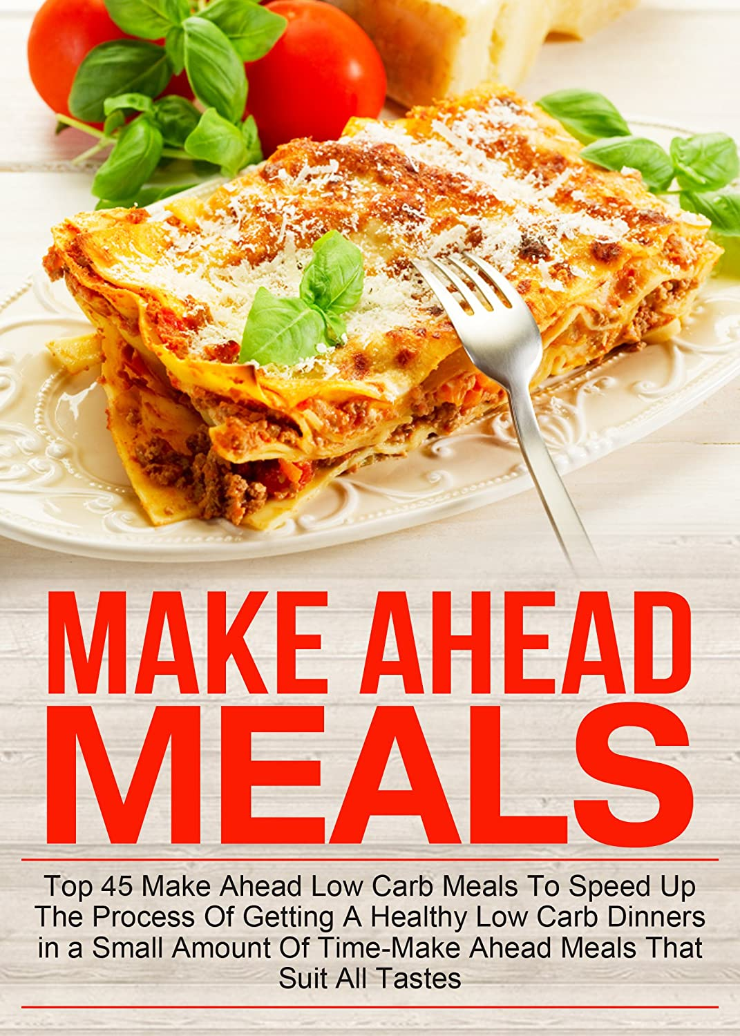 Make Ahead Meals: Top 45 Make Ahead Low Carb Meals