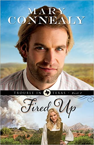 Fired Up (Trouble in Texas Book #2) written by Mary Connealy