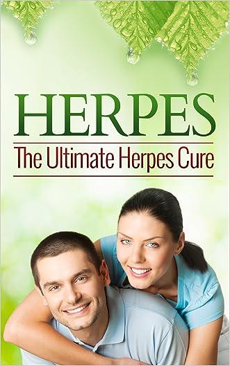 Herpes: The Ultimate Herpes Cure (Herpes, Herpes Cure, Herpes Treatment, Herpes Virus, Herpes Free)