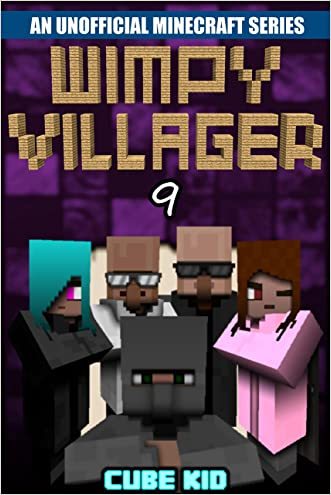 Minecraft: Wimpy Villager: Book 9 (An unofficial Minecraft book) (Diary of a Wimpy Villager) written by Cube Kid