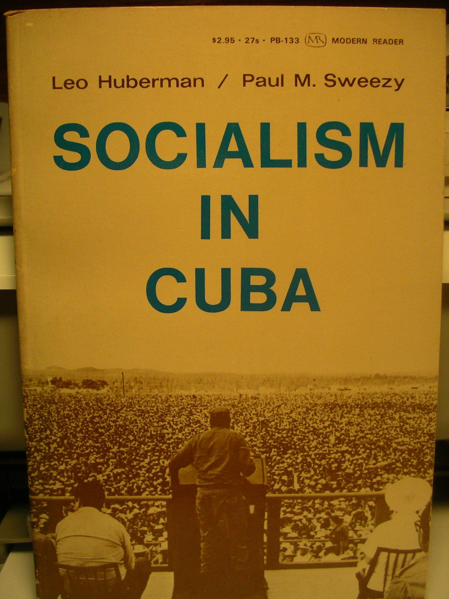 Socialism in Cuba, Huberman, Leo; Sweezy, Paul M.