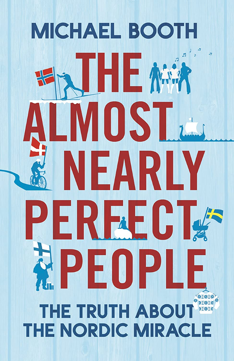 'The Almost Nearly Perfect People: Behind the Myth of the ...