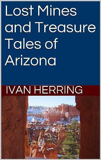 Lost Mines and Treasure Tales of Arizona written by Ivan Herring