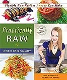 Practically Raw: Flexible Raw Recipes Anyone Can Make