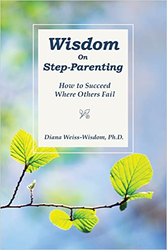 Wisdom On Stepparenting: How to Succeed Where Others Fail