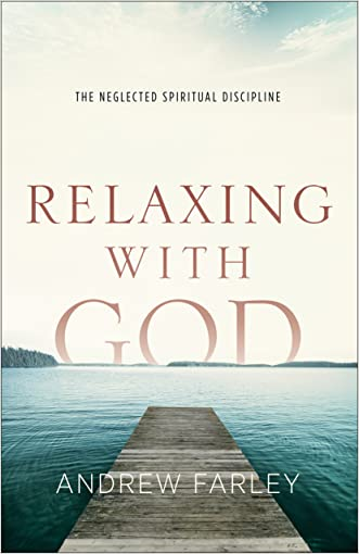 Relaxing with God: The Neglected Spiritual Discipline written by Andrew Farley