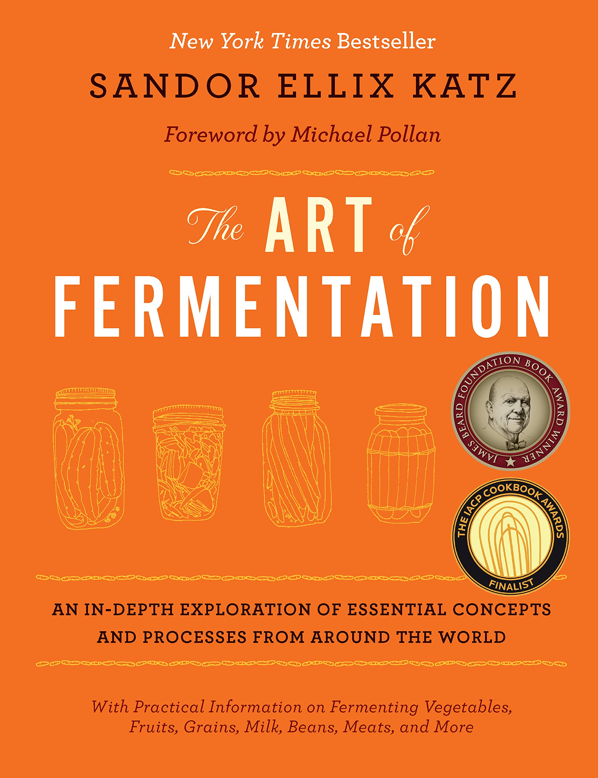 The Art of Fermentation: An In-Depth Exploration of Essential Concepts and Processes from Around the World book cover