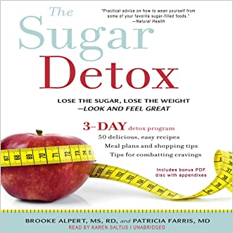 The Sugar Detox: Lose the Sugar, Lose the Weight - - Look and Feel Great