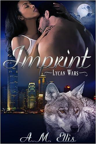 Imprint (Lycan Wars Book 1) written by A. M. Ellis