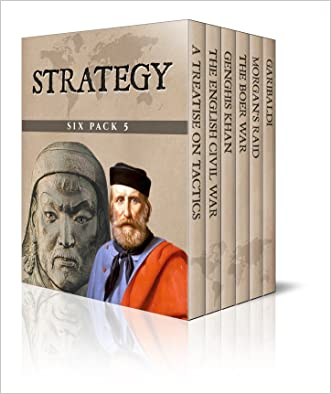 Strategy Six Pack 5 - A Treatise on Tactics, The English Civil War, Genghis Khan, The Boer War, Morgan's Raid and Garibaldi (Illustrated)