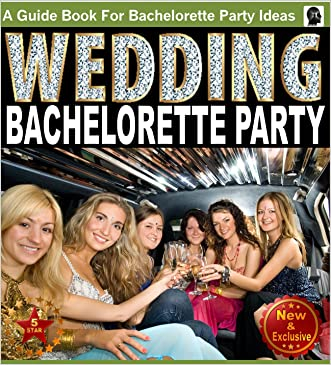 Bachelorette Party - Hen Party Planning Ideas, Themes, and Games: A Guide Book For Bachelorette Party Inspirations (Weddings by Sam Siv 13)