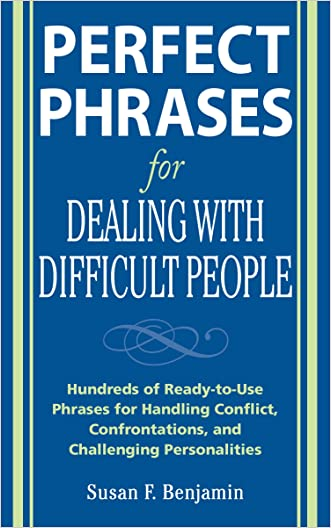 Perfect Phrases for Dealing with Difficult People: Hundreds of Ready-to-Use Phrases for Handling Conflict, Confrontations and Challenging Personalities: ... Personalities (Perfect Phrases Series)