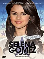 Selena Gomez - Teen Superstar: Unauthorized Documentary