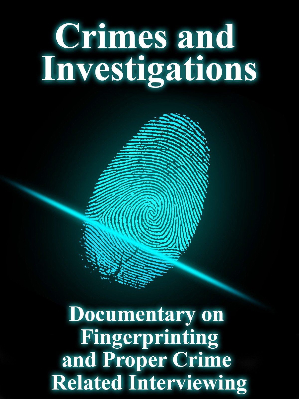 Crimes and Investigations Documentary on Fingerprinting and Proper Crime Related Interviewing on Amazon Prime Instant Video UK