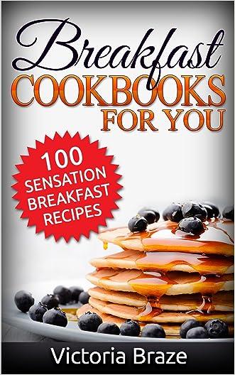 Breakfast Meals Made Simple Cookbooks: 100 Sensation Breakfast Recipes - Healthy food (Breakfast,Meals Made Simple, Breakfast cookbooks,Breakfast recipes,Breakfast ... : 100 Sensation Breakfast Recipes)