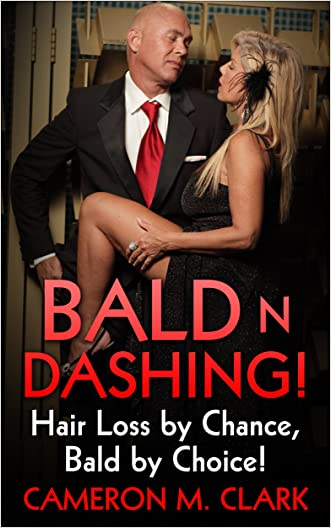 Bald n Dashing!: Hair Loss by Chance, Bald by Choice! written by Cameron M. Clark