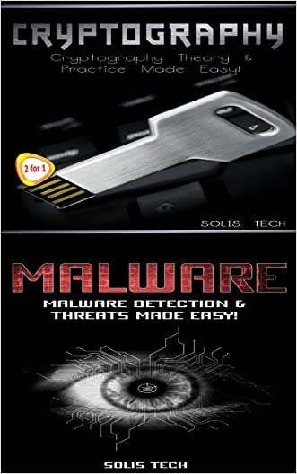 Cryptography &  Malware: Cryptography Theory & Practice Made Easy! & Malware Detection & Threats Made Easy!