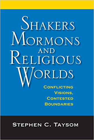 Shakers, Mormons, and Religious Worlds: Conflicting Visions, Contested Boundaries (Religion in North America)