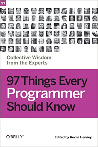 97 Things Every Programmer Should Know: Collective Wisdom from the Experts written by Kevlin Henney