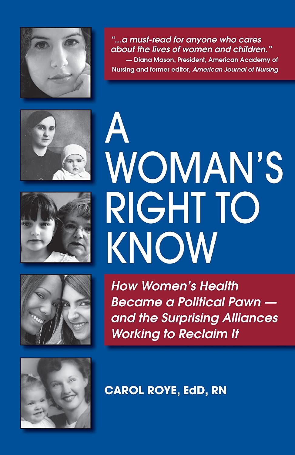 A Woman's Right to Know: How Women's Health Became a Political Pawn - and the Surprising Alliances Working to Reclaim It by Carol Roye