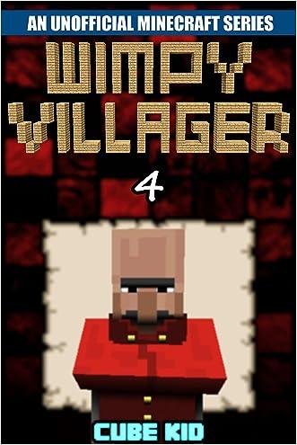 Minecraft: Wimpy Villager: Book 4 (An unofficial Minecraft book) (Diary of a Wimpy Villager)