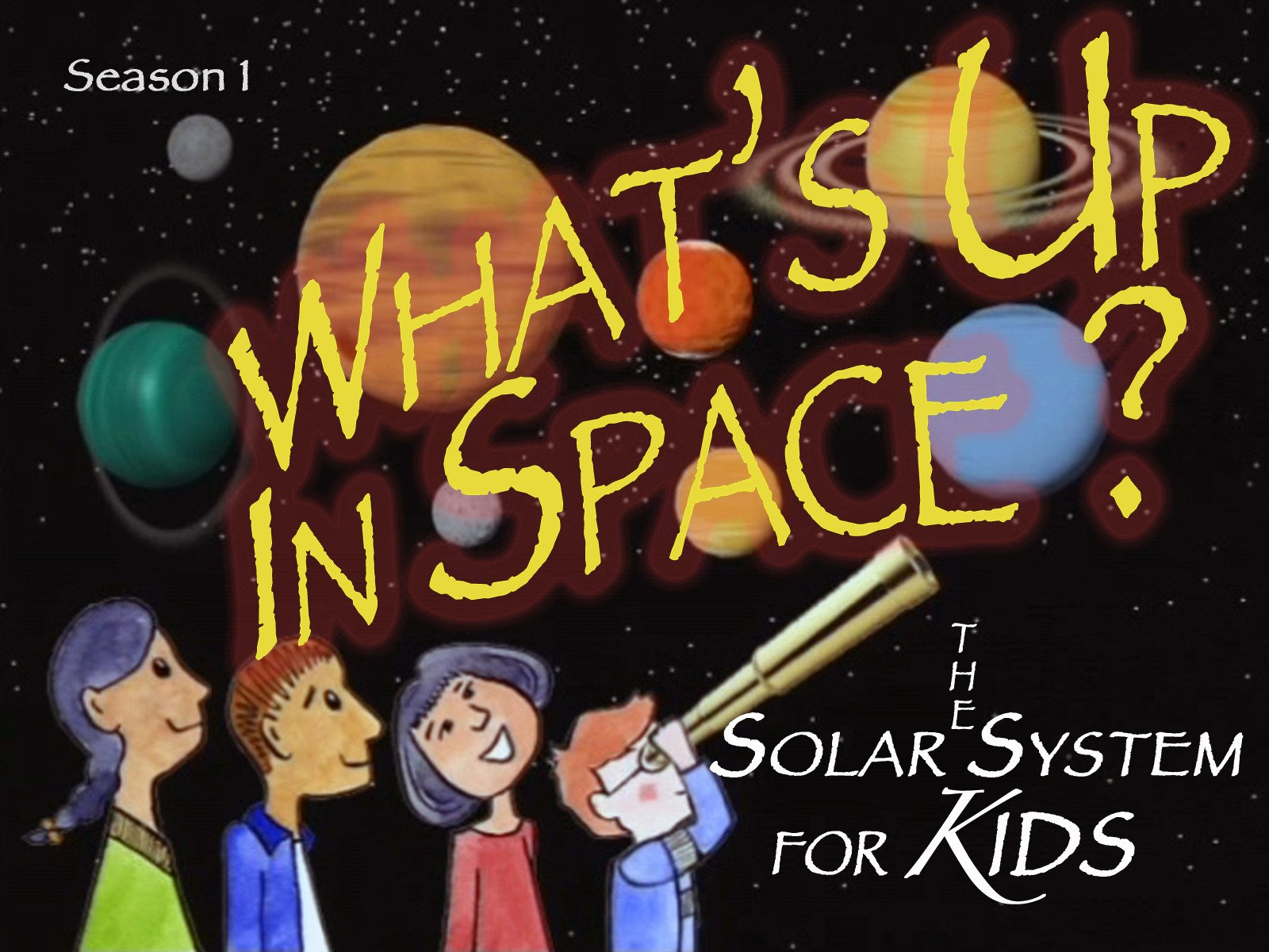 What's Up In Space: The Solar System For Kids - Season 1