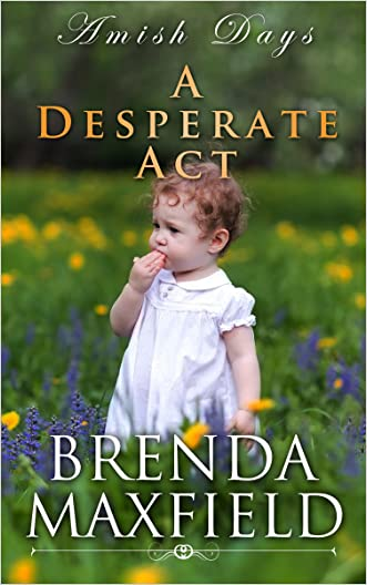 Amish Days: A Desperate Act: An Amish Romance Short Story (Hollybrook Amish Romance) written by Brenda Maxfield