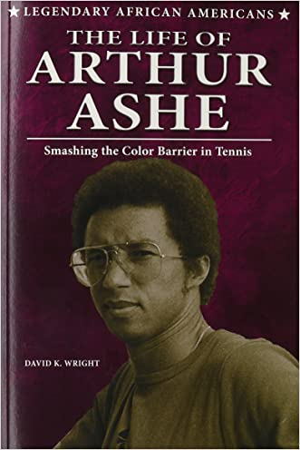 The Life of Arthur Ashe: Smashing the Color Barrier in Tennis (Legendary African Americans)