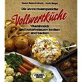 """Die abwechslungsreiche Vollwertk�che. Vitaminreich und naturbelassen kochen und backen.von """"Maren Bustorf-Hirsch"""""""