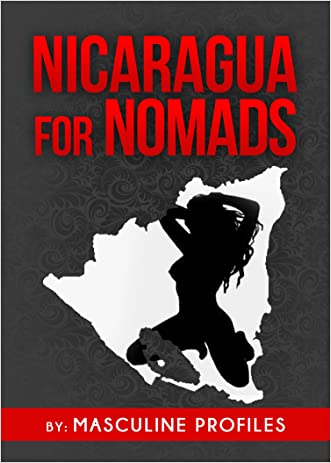 Nicaragua For Nomads: A Man's Guide To Dating Beautiful Nicaraguan Girls Without Paying For It!