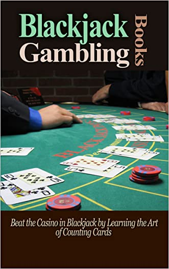 Gambling: Blackjack: Learning How To Count Cards in Blackjack (Poker Craps Card Games) (Sports Betting Slot Gambling)