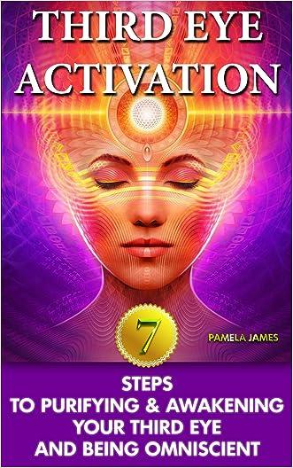 Third Eye Activation: 7 Steps To Purifying & Awakening Your Third Eye and Being Omniscient: (Third Eye, Spiritual Awakening, Psychic Abilities, Mediumship, ... Yoga, Meditation, Third Eye Awakening))