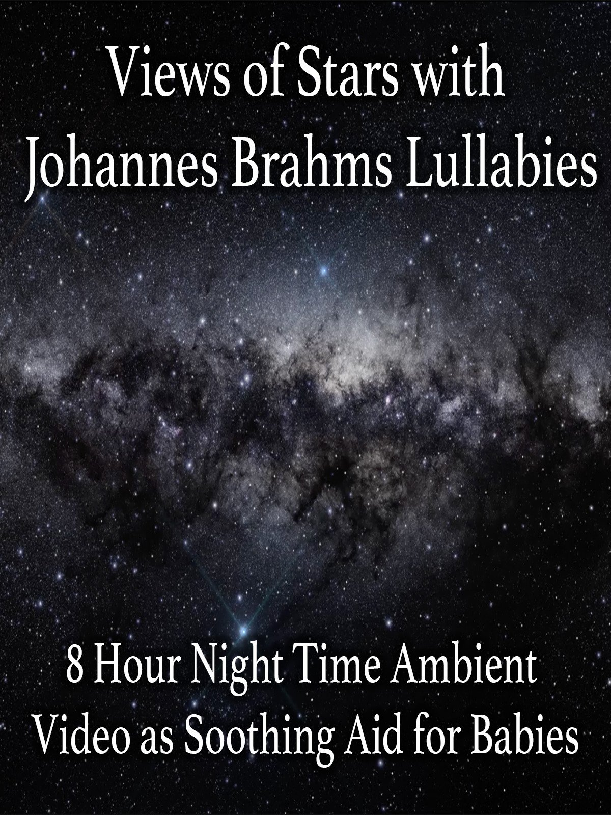Views of Stars with Johannes Brahms Lullabies 8 Hour Night Time Ambient Video as Soothing Aid for Babies
