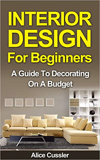 Interior Design for Beginners: A Guide to Decorating on a Budget (Interior, Interior Design, Interior Decorating, Home Decorating, Feng Shui)